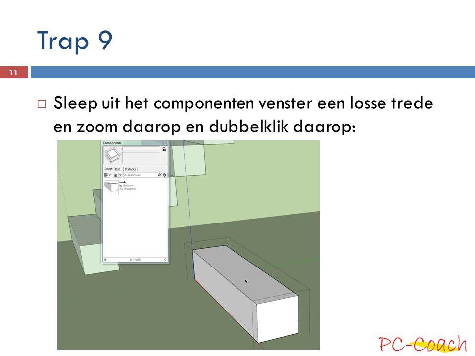 Trap 9 Sleep uit het componenten venster een losse trede en zoom daarop en dubbelklik daarop: