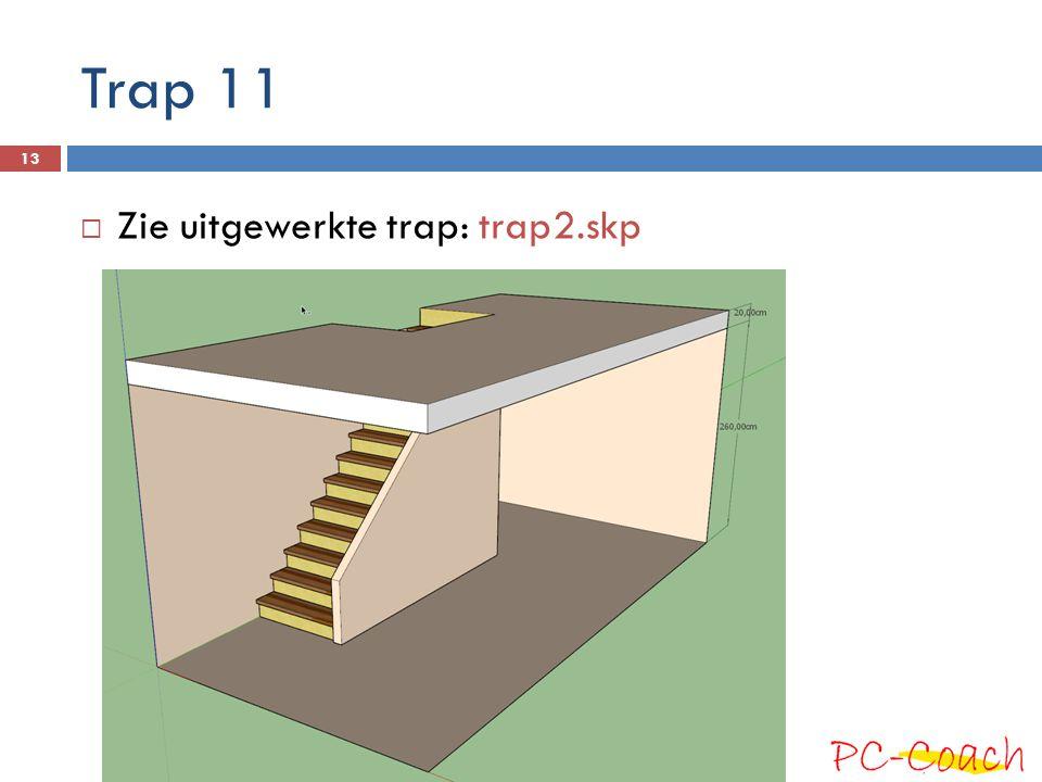 Trap 11 Zie uitgewerkte trap: trap2.skp