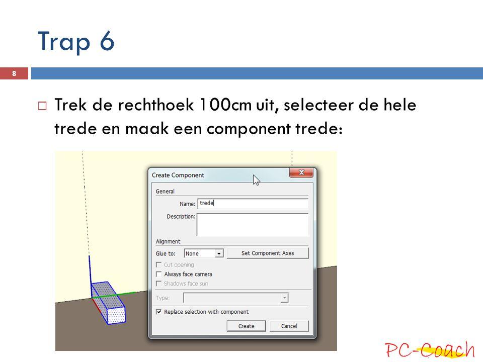 Trap 6 Trek de rechthoek 100cm uit, selecteer de hele trede en maak een component trede: