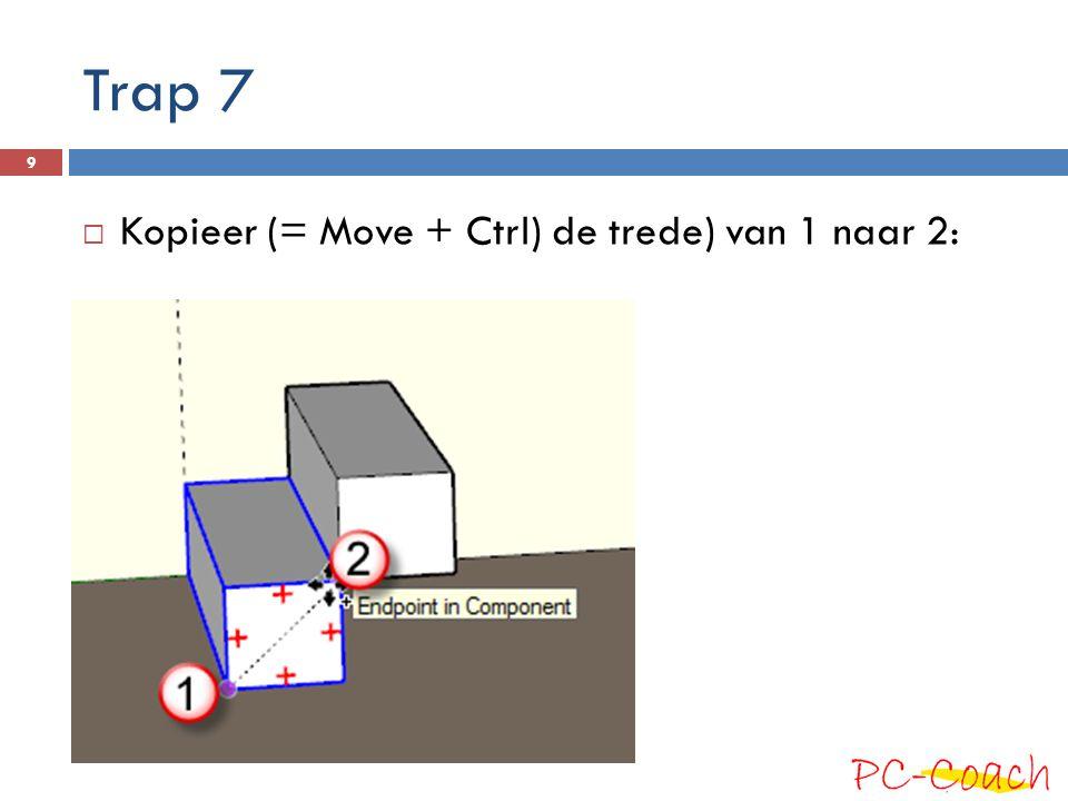 Trap 7 Kopieer (= Move + Ctrl) de trede) van 1 naar 2:
