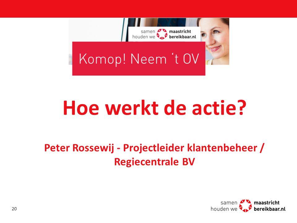 Hoe werkt de actie Peter Rossewij - Projectleider klantenbeheer / Regiecentrale BV