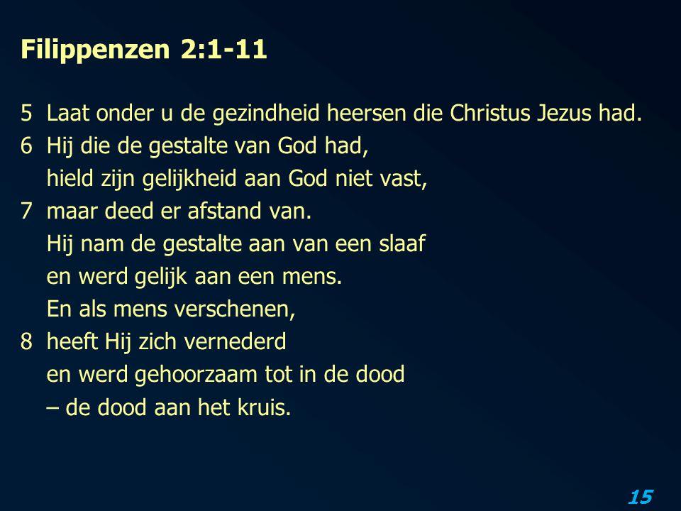 Filippenzen 2:1-11 Laat onder u de gezindheid heersen die Christus Jezus had. Hij die de gestalte van God had,