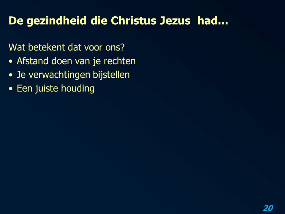 De gezindheid die Christus Jezus had...