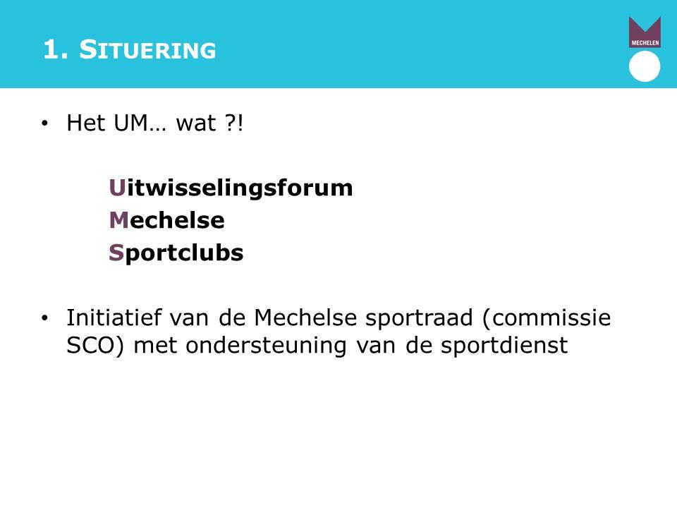 1. Situering Het UM… wat ! Uitwisselingsforum Mechelse Sportclubs
