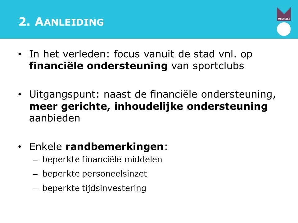 2. Aanleiding In het verleden: focus vanuit de stad vnl. op financiële ondersteuning van sportclubs.