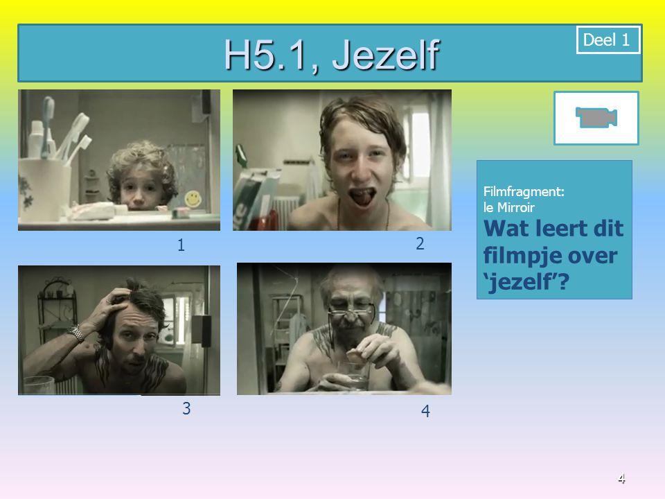 H5.1, Jezelf 1 2 Wat leert dit filmpje over 'jezelf' Deel 1 1 2 3 4