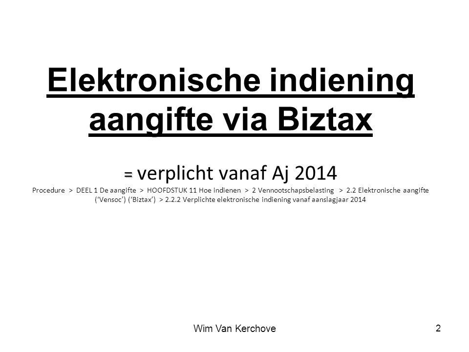 Elektronische indiening aangifte via Biztax = verplicht vanaf Aj 2014 Procedure > DEEL 1 De aangifte > HOOFDSTUK 11 Hoe indienen > 2 Vennootschapsbelasting > 2.2 Elektronische aangifte ('Vensoc') ('Biztax') > 2.2.2 Verplichte elektronische indiening vanaf aanslagjaar 2014