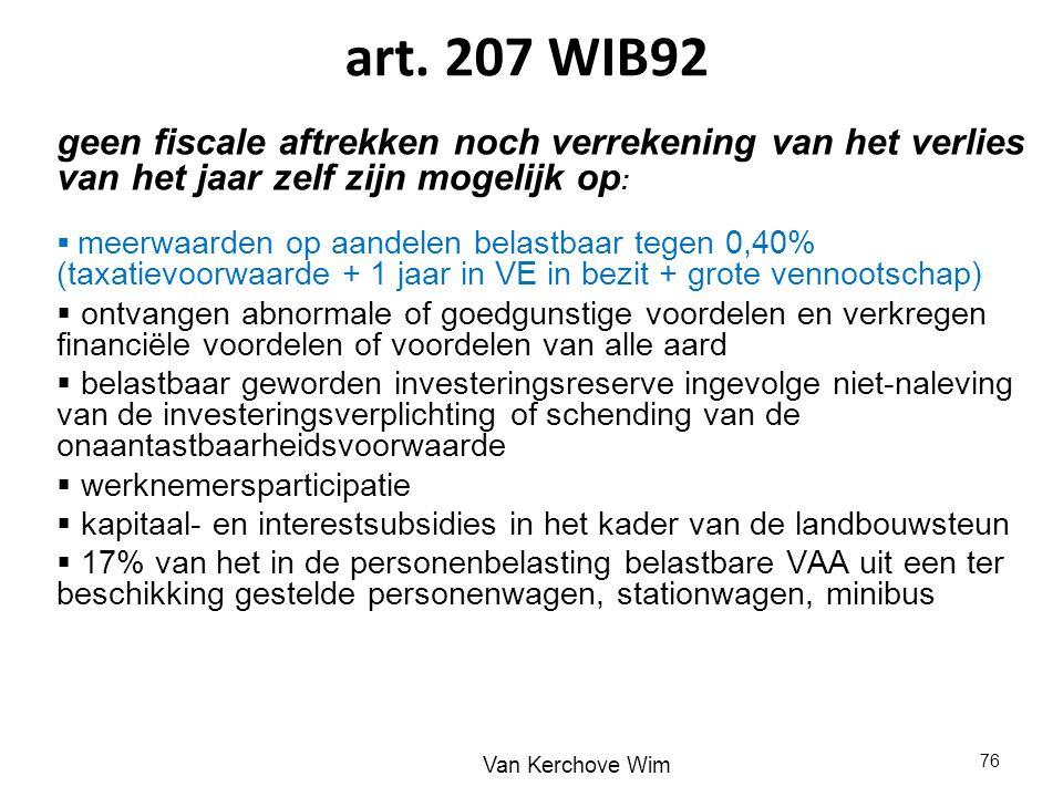 art. 207 WIB92 geen fiscale aftrekken noch verrekening van het verlies van het jaar zelf zijn mogelijk op: