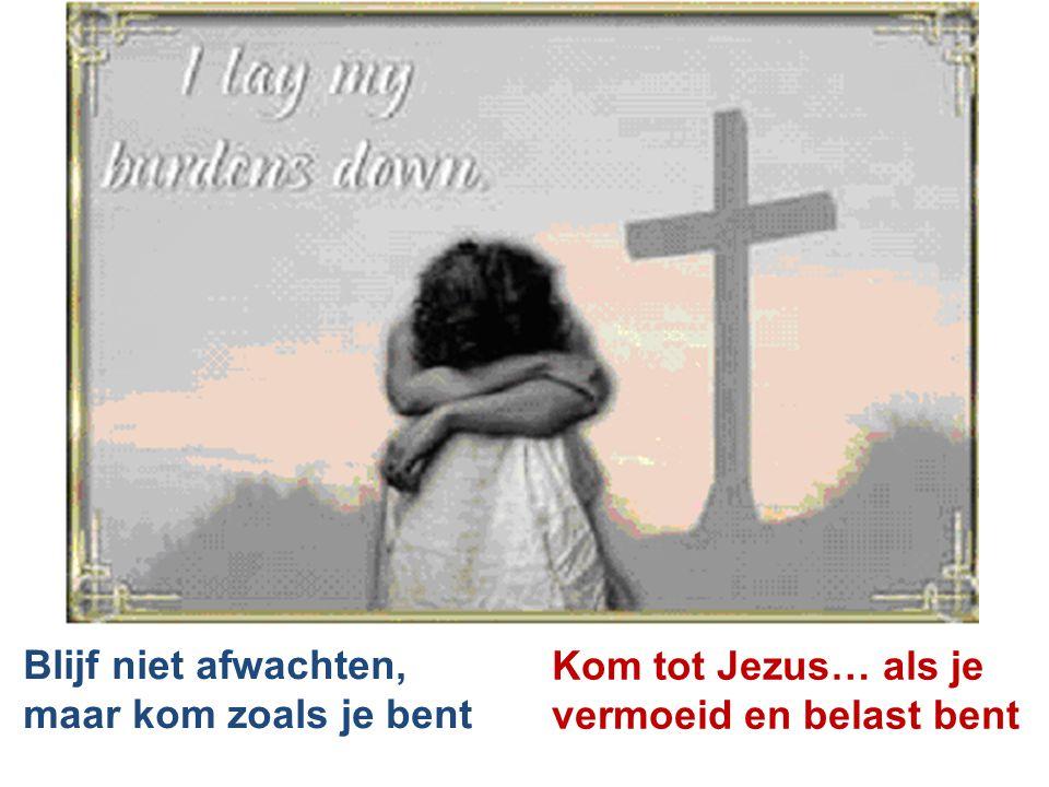 Blijf niet afwachten, maar kom zoals je bent Kom tot Jezus… als je vermoeid en belast bent