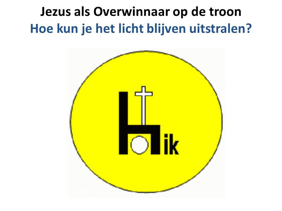 Jezus als Overwinnaar op de troon Hoe kun je het licht blijven uitstralen