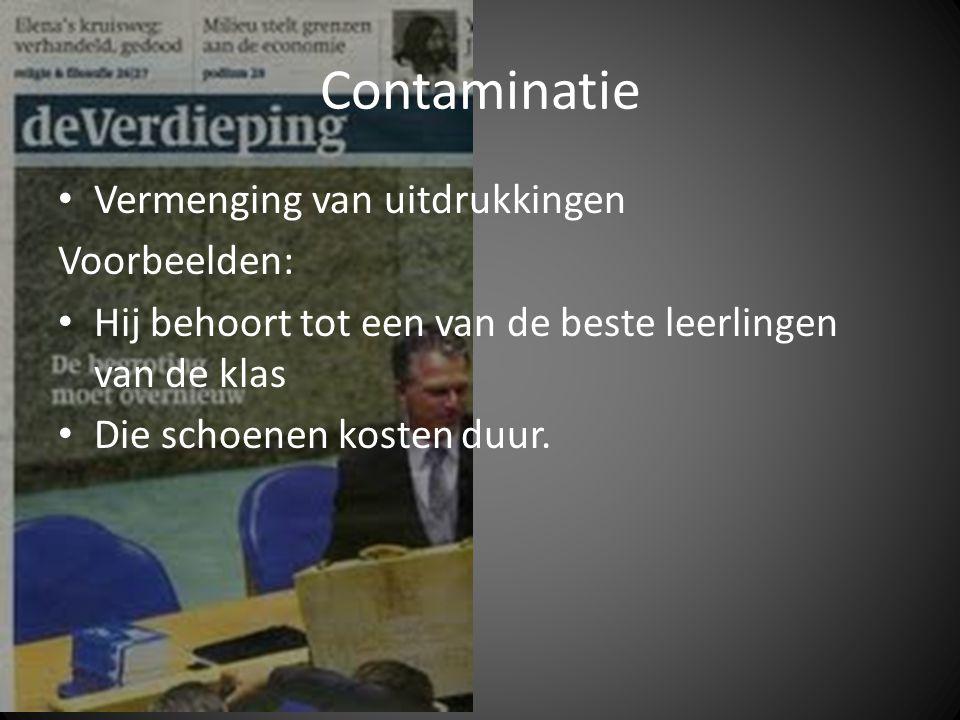 Contaminatie Vermenging van uitdrukkingen Voorbeelden: