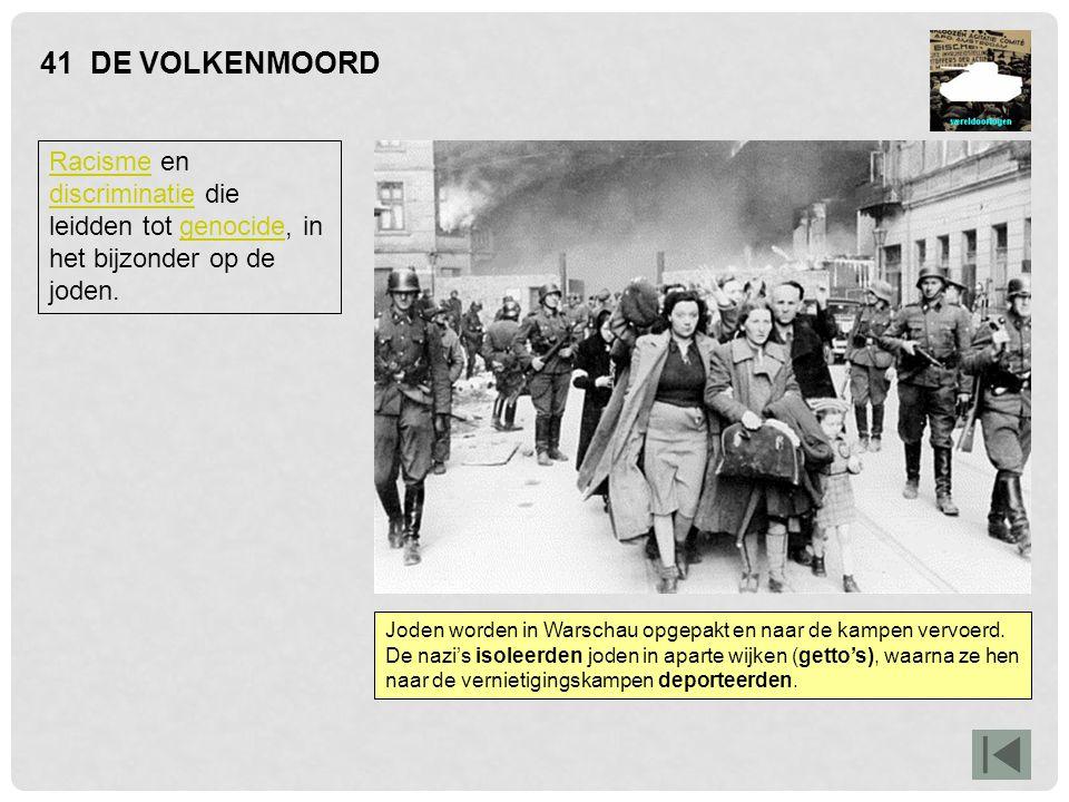 41 DE VOLKENMOORD Racisme en discriminatie die leidden tot genocide, in het bijzonder op de joden.