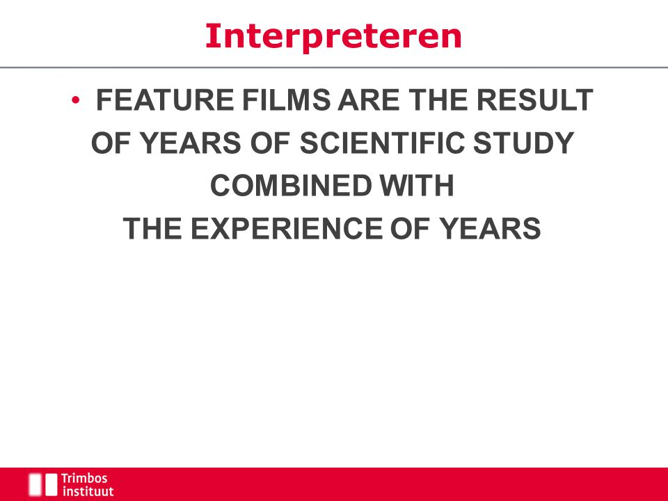 Interpreteren FEATURE FILMS ARE THE RESULT