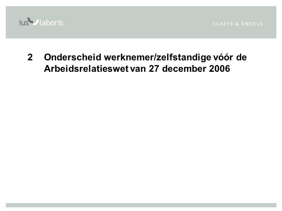 2 Onderscheid werknemer/zelfstandige vóór de Arbeidsrelatieswet van 27 december 2006