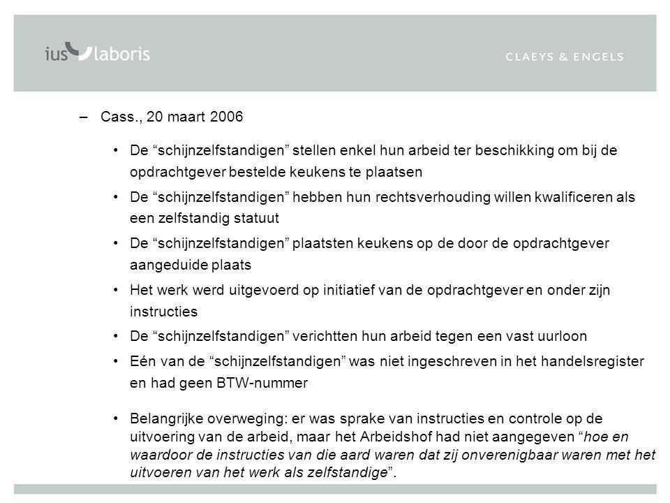 Cass., 20 maart 2006 De schijnzelfstandigen stellen enkel hun arbeid ter beschikking om bij de opdrachtgever bestelde keukens te plaatsen.