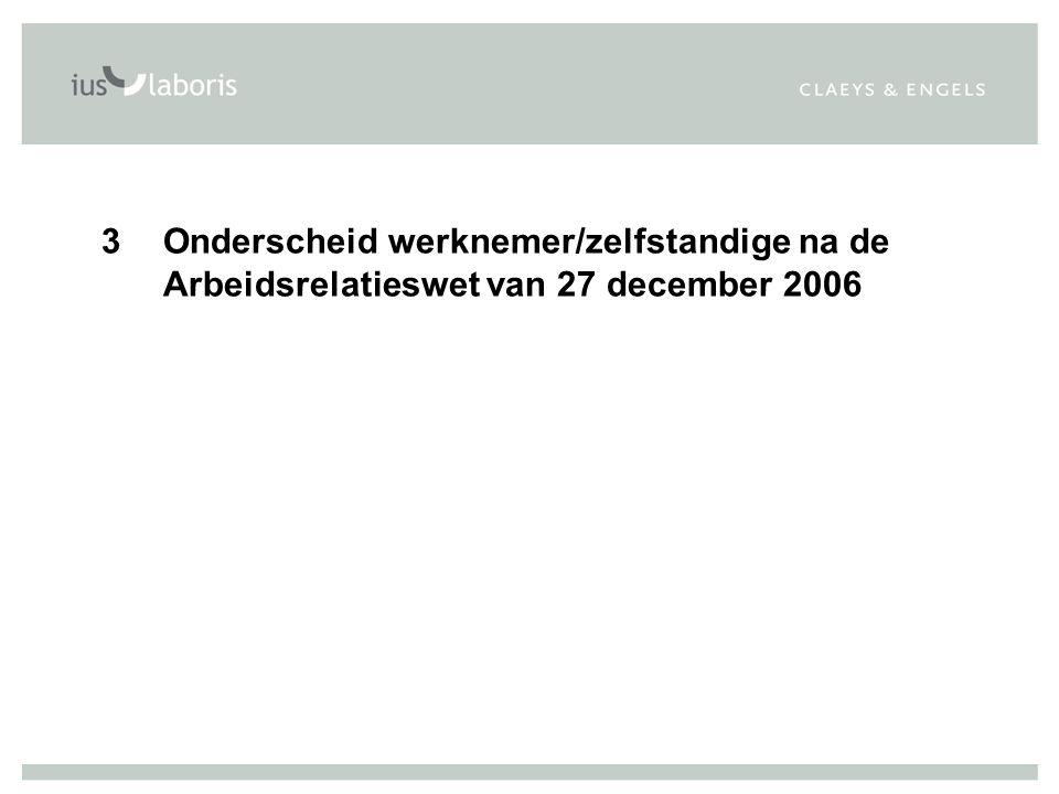 3 Onderscheid werknemer/zelfstandige na de Arbeidsrelatieswet van 27 december 2006