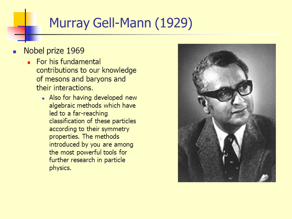 Murray Gell-Mann (1929) Nobel prize 1969
