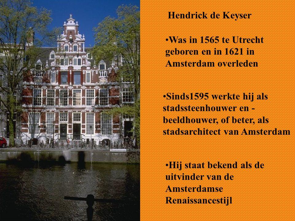 Hendrick de Keyser Was in 1565 te Utrecht geboren en in 1621 in Amsterdam overleden.