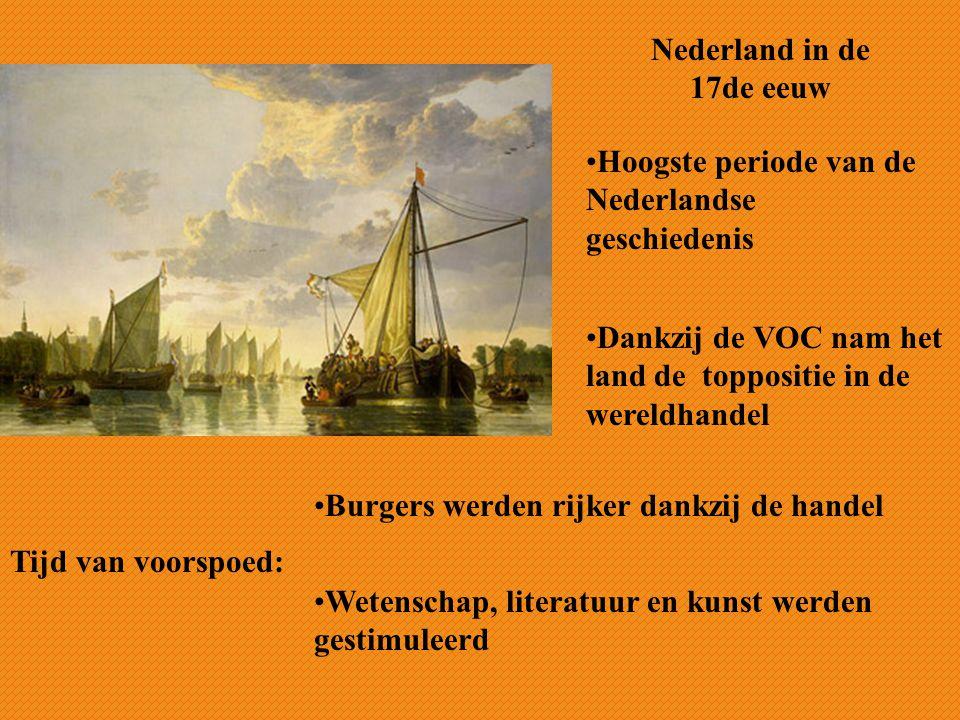 Nederland in de 17de eeuw Hoogste periode van de Nederlandse geschiedenis. Dankzij de VOC nam het land de toppositie in de wereldhandel.