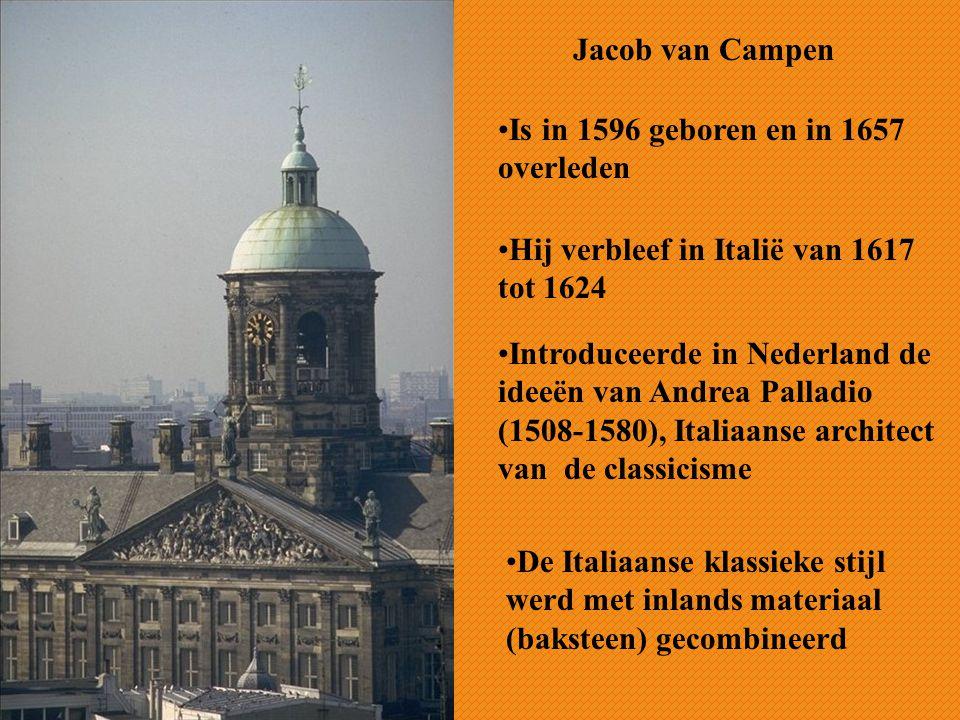 Jacob van Campen Is in 1596 geboren en in 1657 overleden. Hij verbleef in Italië van 1617 tot 1624.