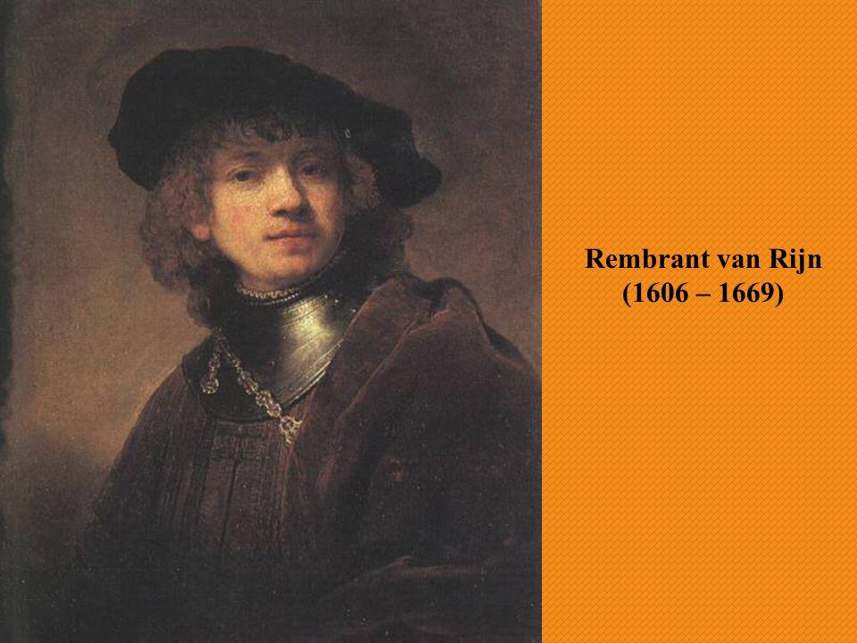 Rembrant van Rijn (1606 – 1669)