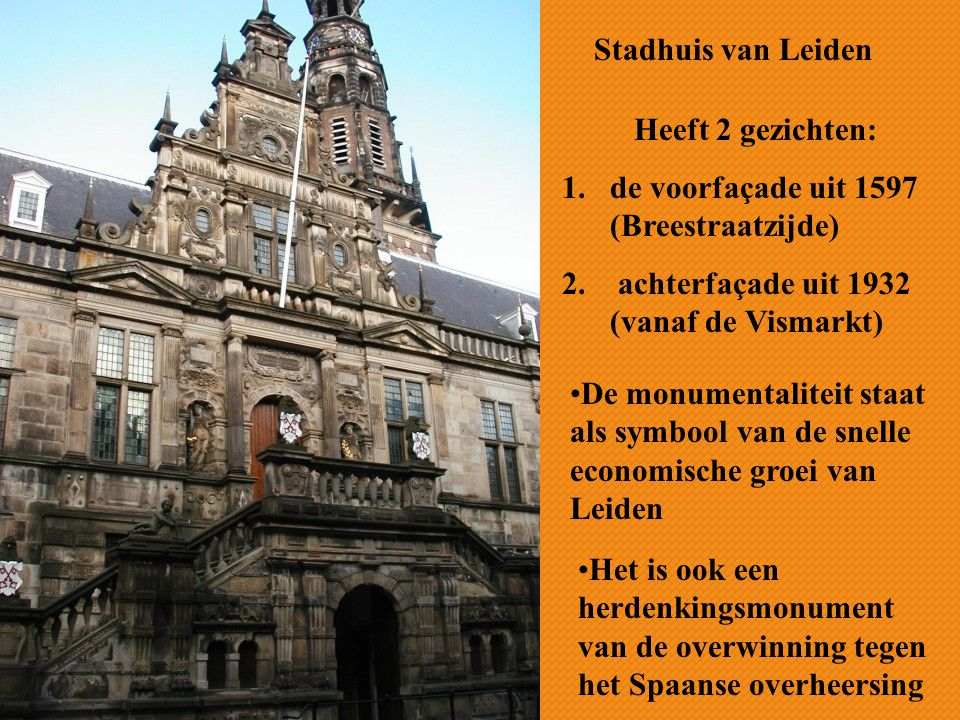 Stadhuis van Leiden Heeft 2 gezichten: de voorfaçade uit 1597 (Breestraatzijde) achterfaçade uit 1932 (vanaf de Vismarkt)