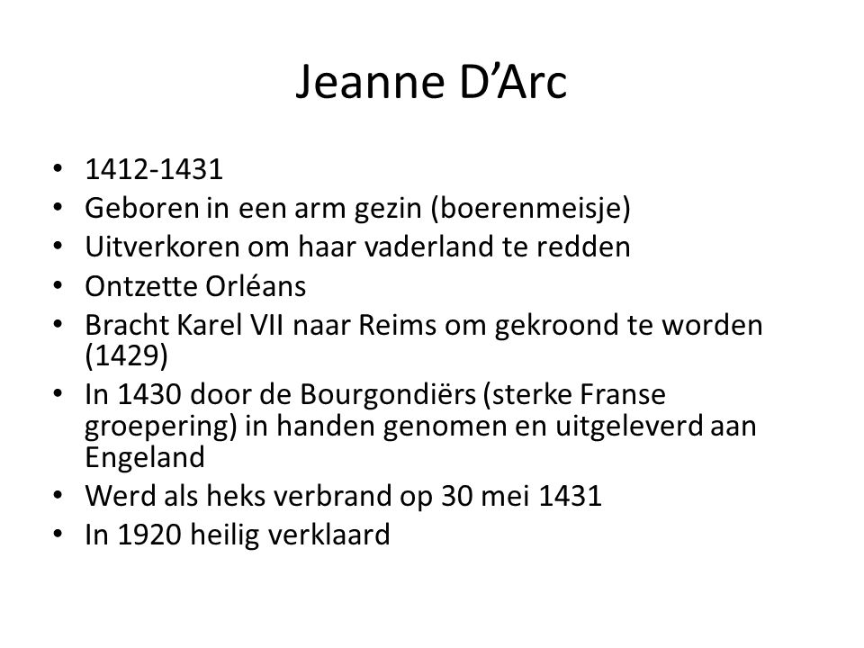 Jeanne D'Arc 1412-1431 Geboren in een arm gezin (boerenmeisje)
