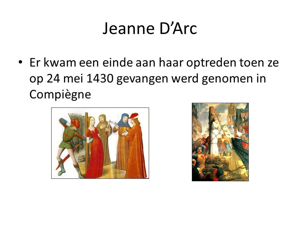 Jeanne D'Arc Er kwam een einde aan haar optreden toen ze op 24 mei 1430 gevangen werd genomen in Compiègne.