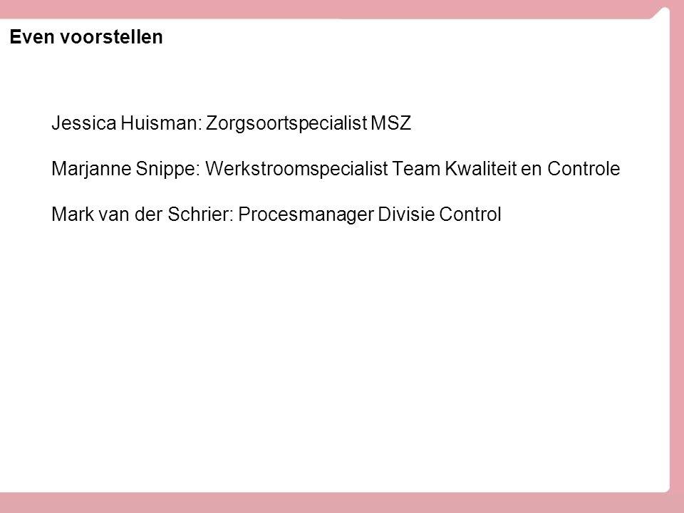 Even voorstellen Jessica Huisman: Zorgsoortspecialist MSZ. Marjanne Snippe: Werkstroomspecialist Team Kwaliteit en Controle.