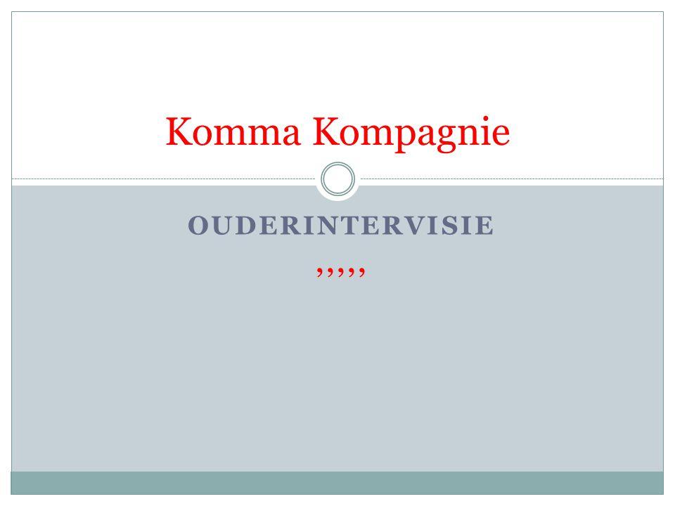 Komma Kompagnie OUDERINTERVISIE ,,,,,