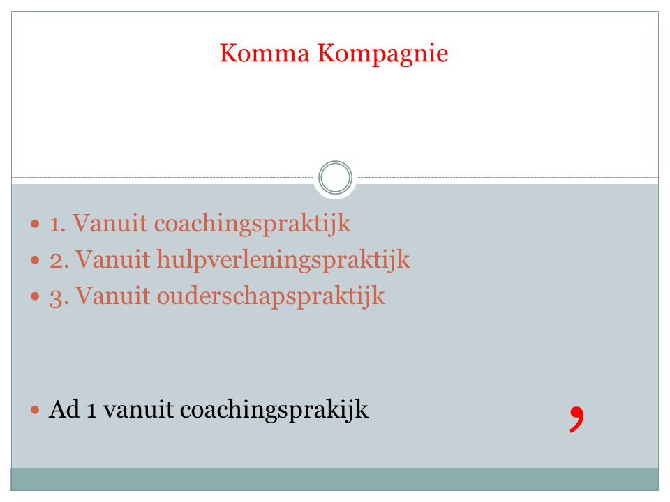 Komma Kompagnie 1. Vanuit coachingspraktijk