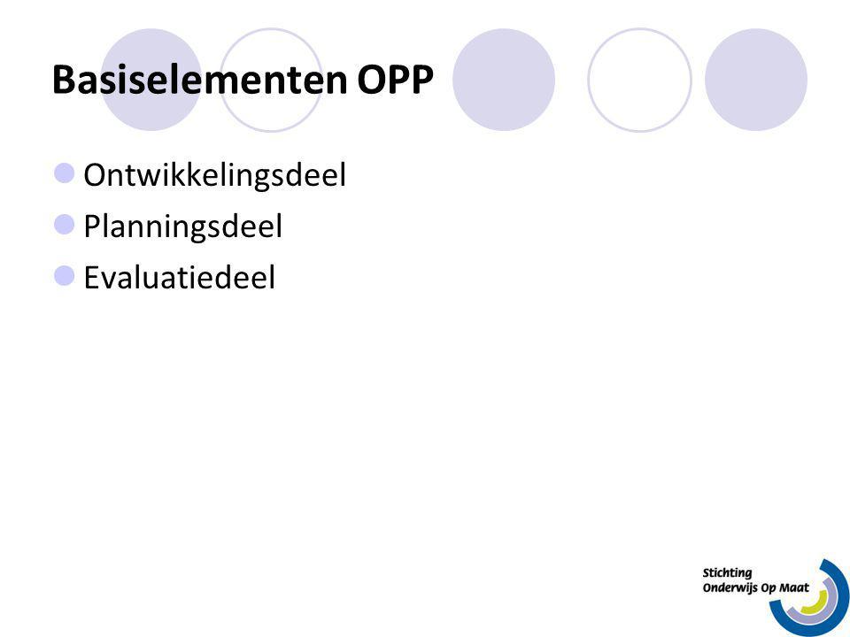 Basiselementen OPP Ontwikkelingsdeel Planningsdeel Evaluatiedeel