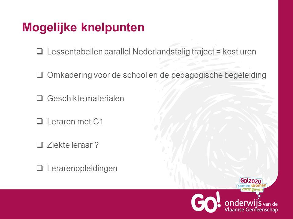 Mogelijke knelpunten Lessentabellen parallel Nederlandstalig traject = kost uren. Omkadering voor de school en de pedagogische begeleiding.