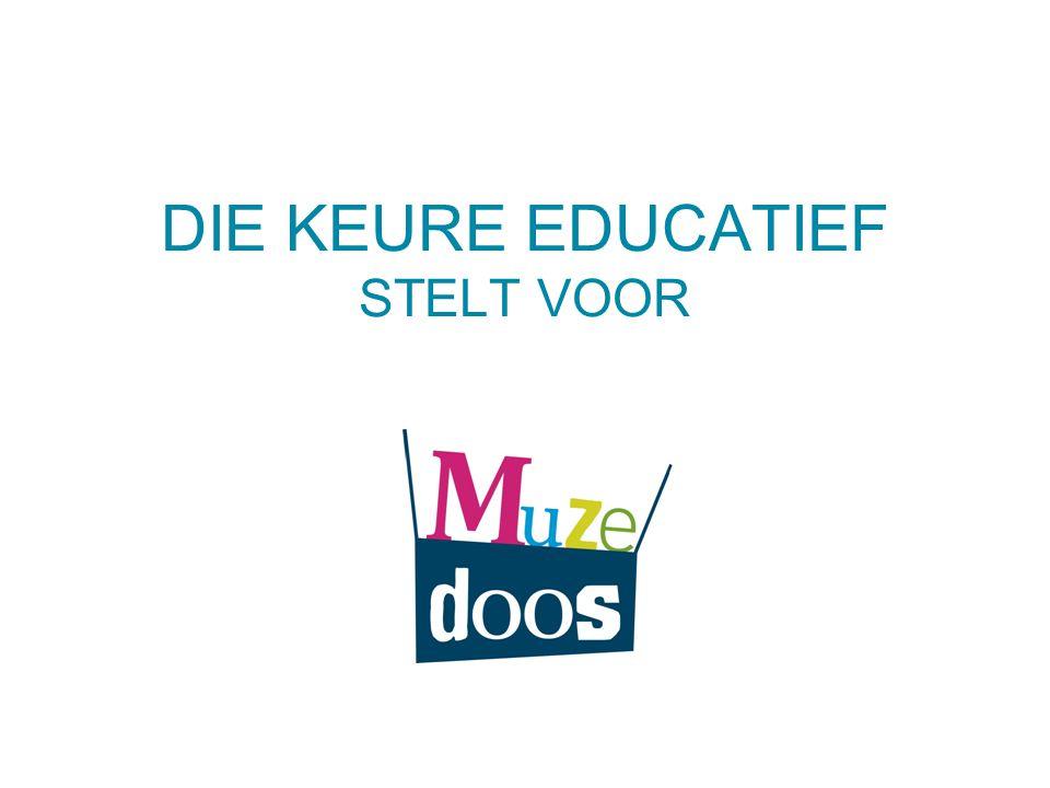DIE KEURE EDUCATIEF STELT VOOR