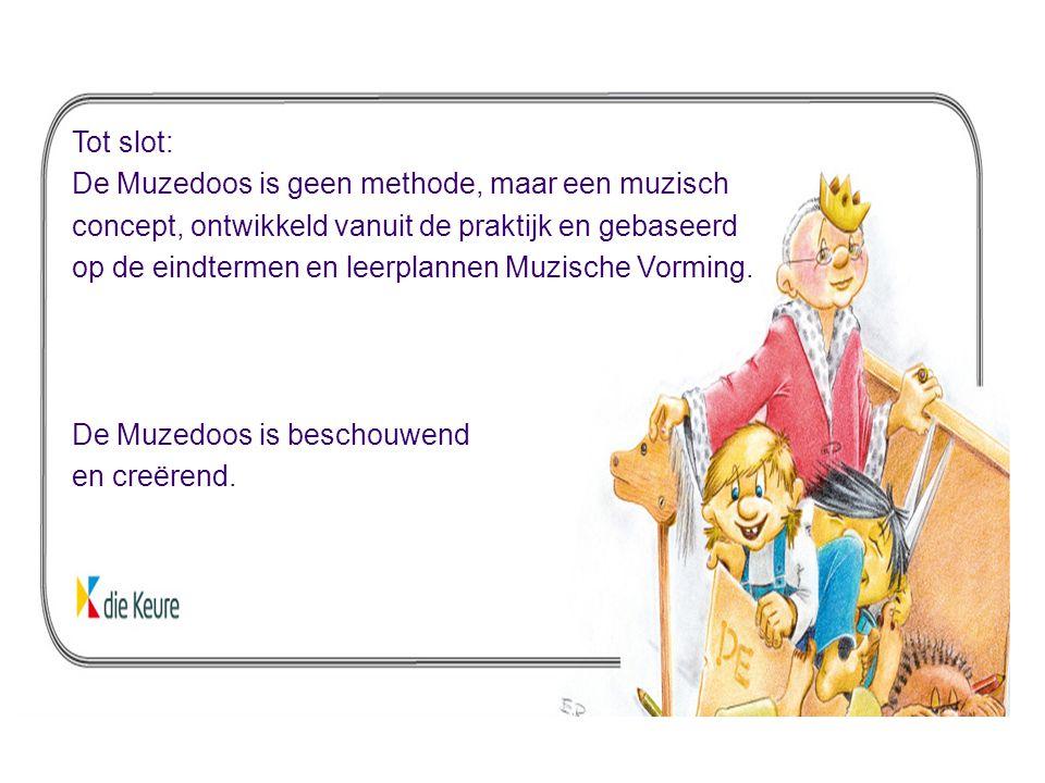 Tot slot: De Muzedoos is geen methode, maar een muzisch. concept, ontwikkeld vanuit de praktijk en gebaseerd.