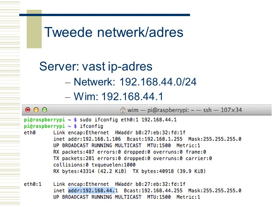Tweede netwerk/adres Server: vast ip-adres Netwerk: 192.168.44.0/24