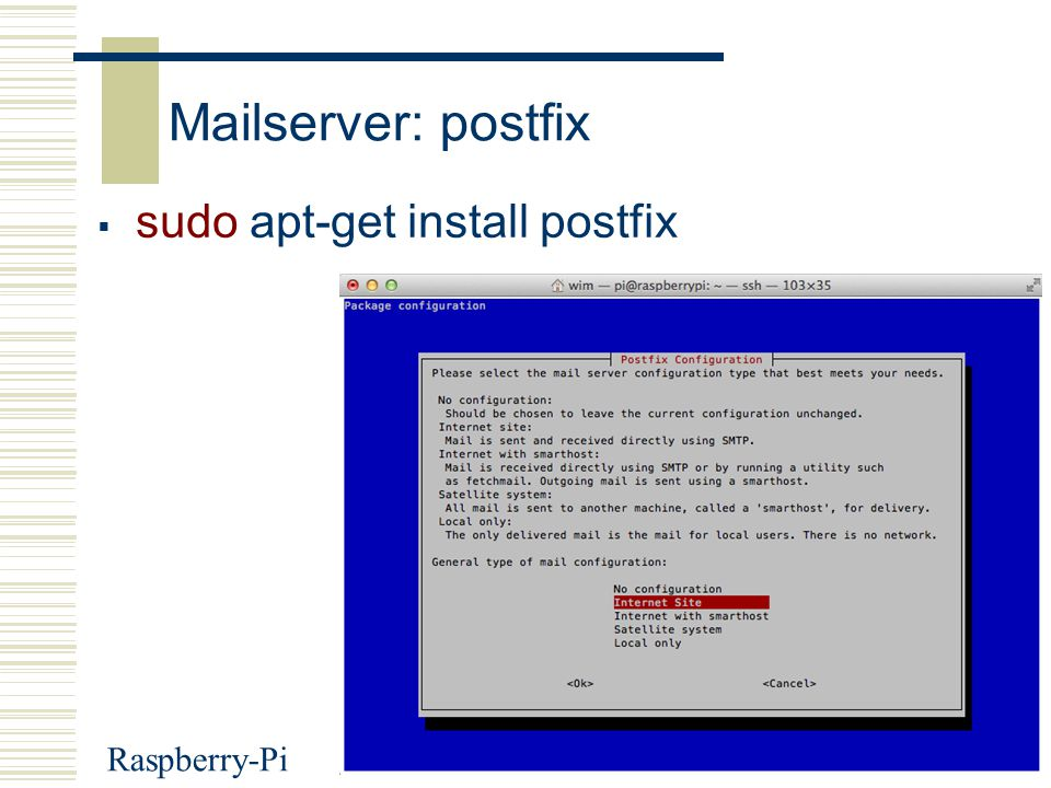 Mailserver: postfix sudo apt-get install postfix Raspberry-Pi