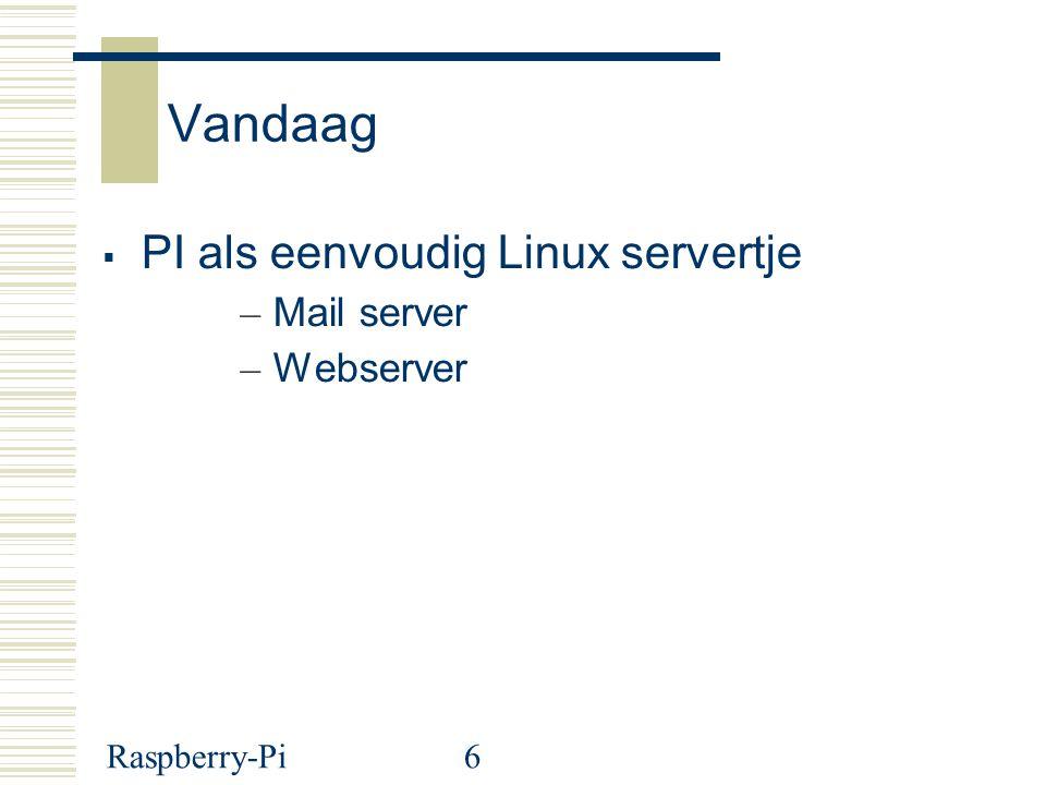 Vandaag PI als eenvoudig Linux servertje Mail server Webserver
