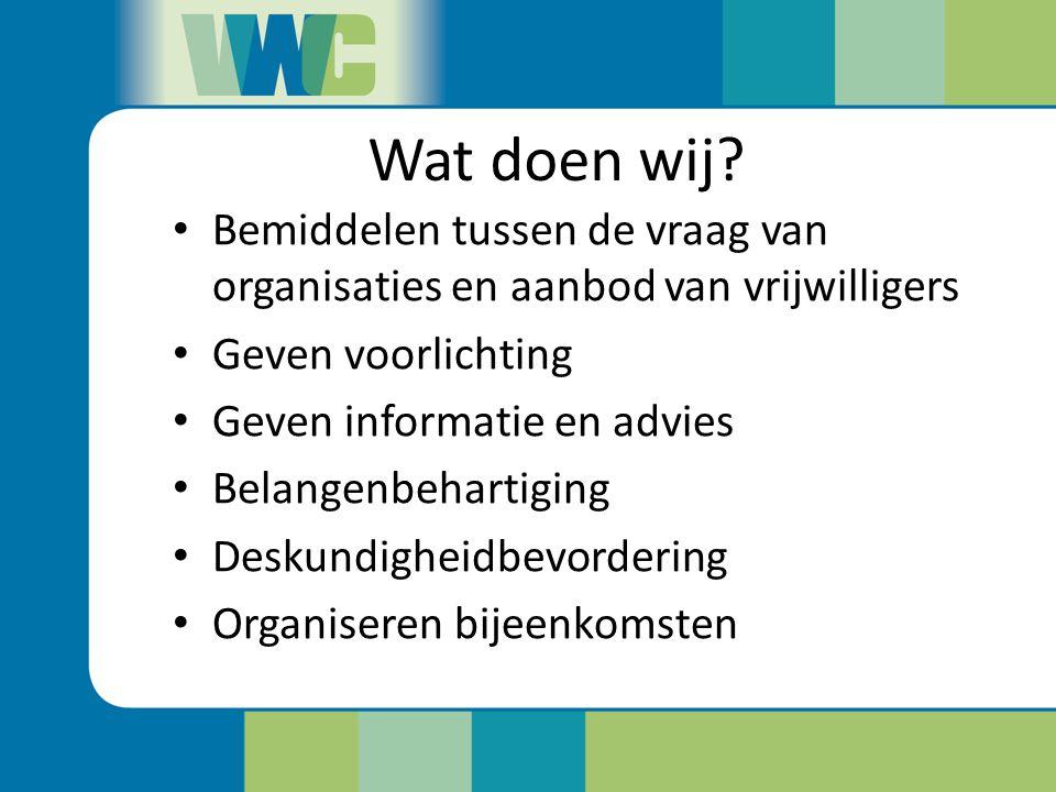 Wat doen wij Bemiddelen tussen de vraag van organisaties en aanbod van vrijwilligers. Geven voorlichting.