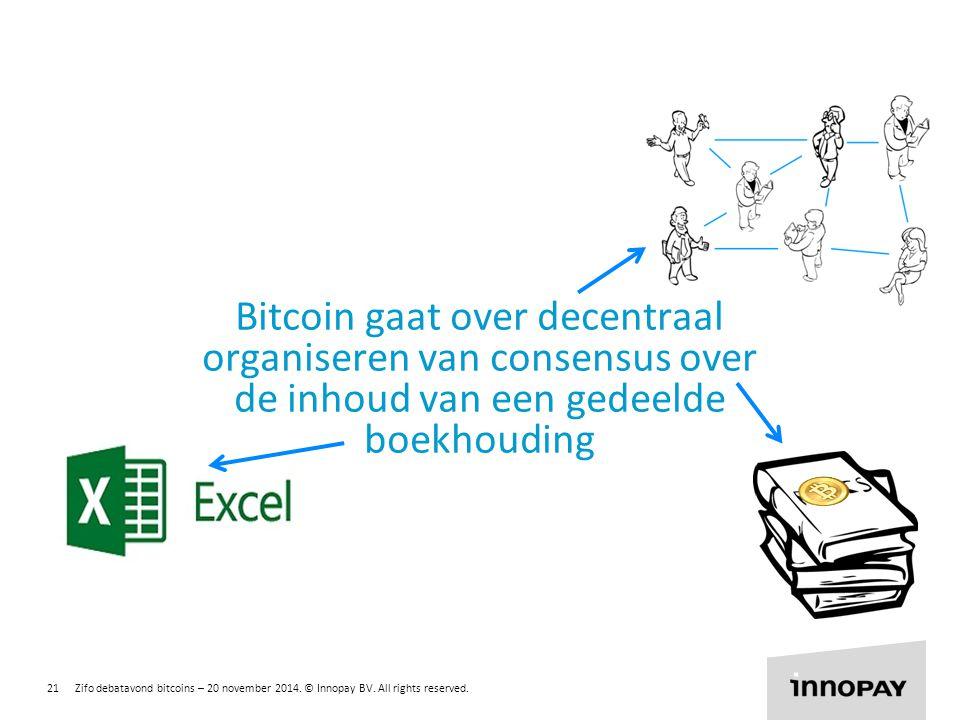 Bitcoin gaat over decentraal organiseren van consensus over de inhoud van een gedeelde boekhouding