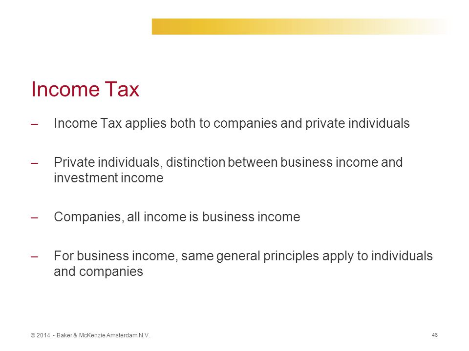 Income Tax Income Tax applies both to companies and private individuals.