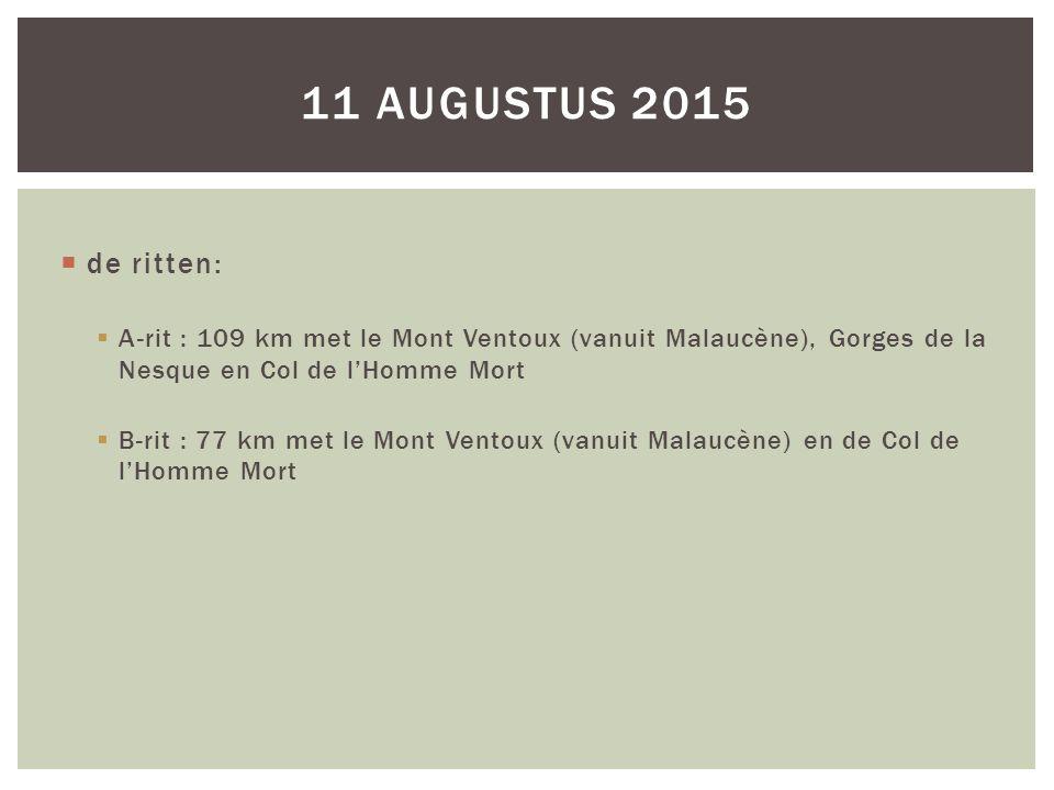 11 augustus 2015 de ritten: A-rit : 109 km met le Mont Ventoux (vanuit Malaucène), Gorges de la Nesque en Col de l'Homme Mort.