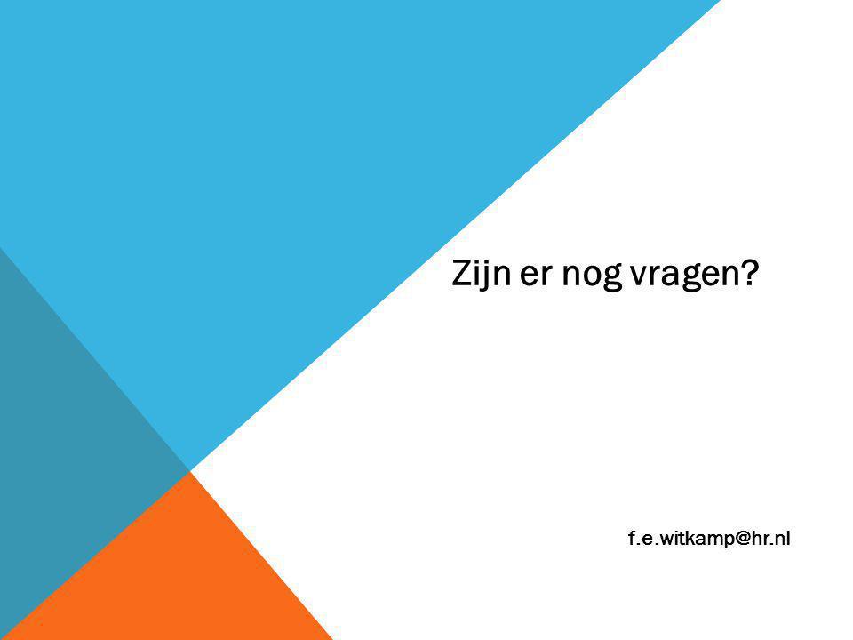 Zijn er nog vragen f.e.witkamp@hr.nl