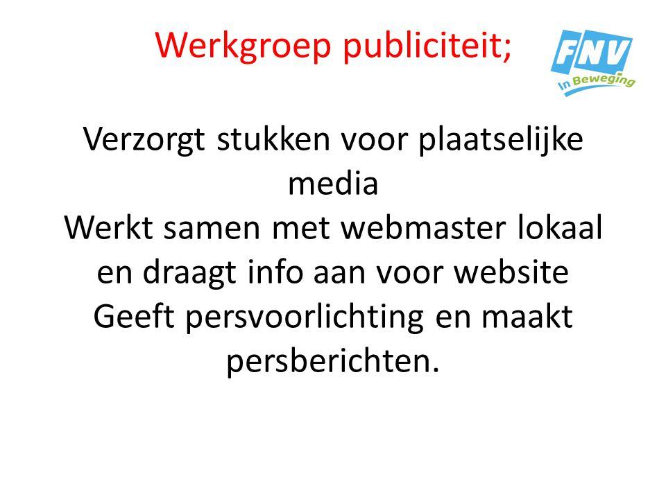 Werkgroep publiciteit; Verzorgt stukken voor plaatselijke media Werkt samen met webmaster lokaal en draagt info aan voor website Geeft persvoorlichting en maakt persberichten.