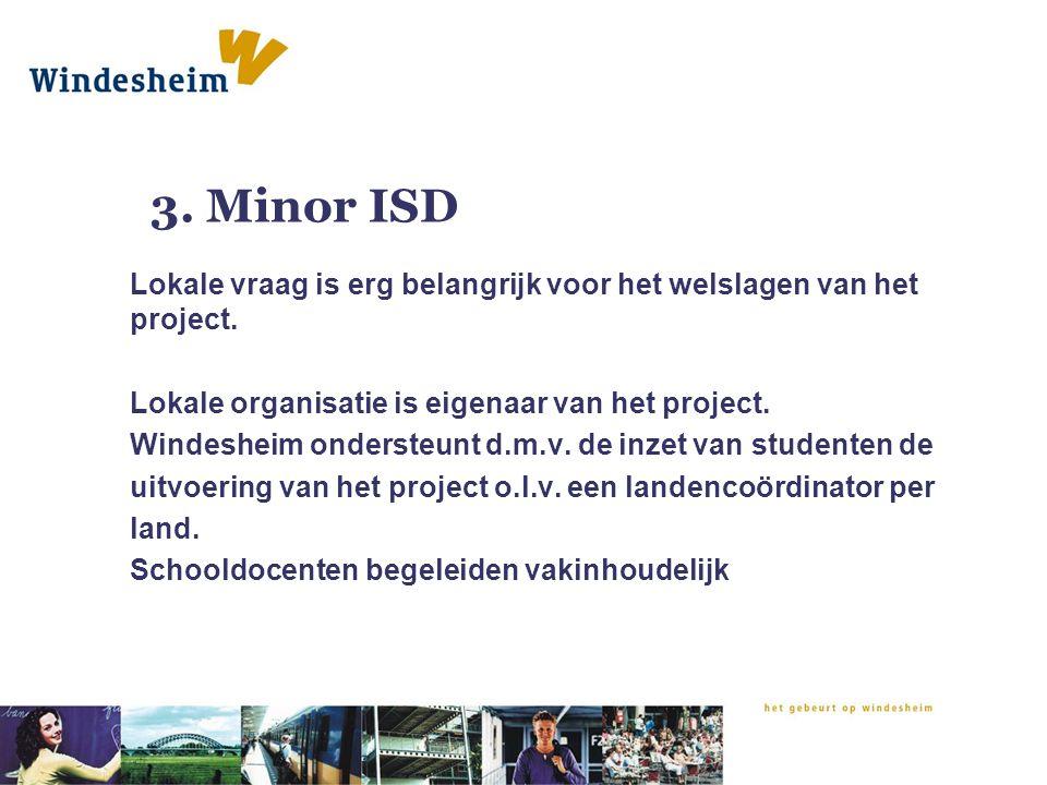 3. Minor ISD Lokale vraag is erg belangrijk voor het welslagen van het project. Lokale organisatie is eigenaar van het project.