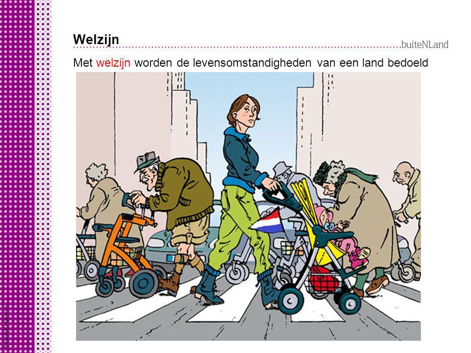 Welzijn Met welzijn worden de levensomstandigheden van een land bedoeld. combinatie van: levensverwachting.