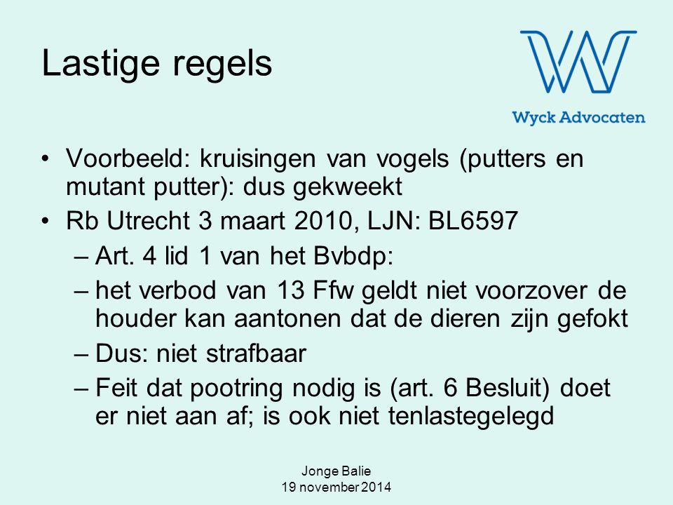 Lastige regels Voorbeeld: kruisingen van vogels (putters en mutant putter): dus gekweekt. Rb Utrecht 3 maart 2010, LJN: BL6597.
