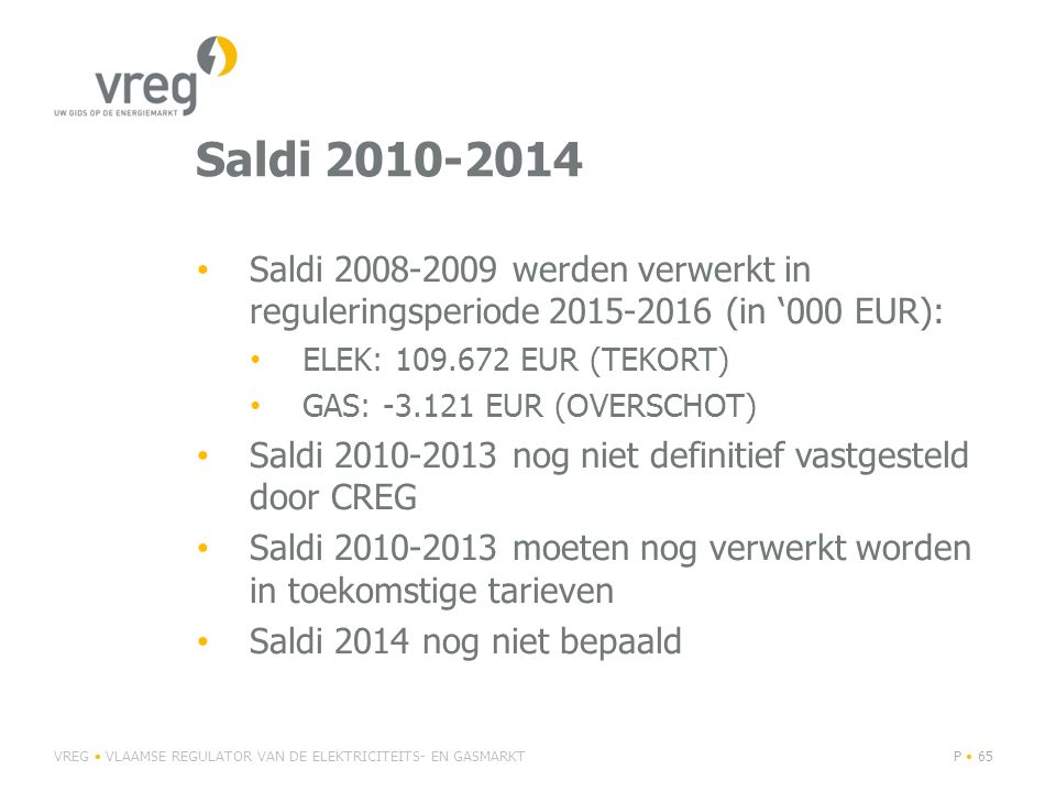Saldi 2010-2014 Saldi 2008-2009 werden verwerkt in reguleringsperiode 2015-2016 (in '000 EUR): ELEK: 109.672 EUR (TEKORT)