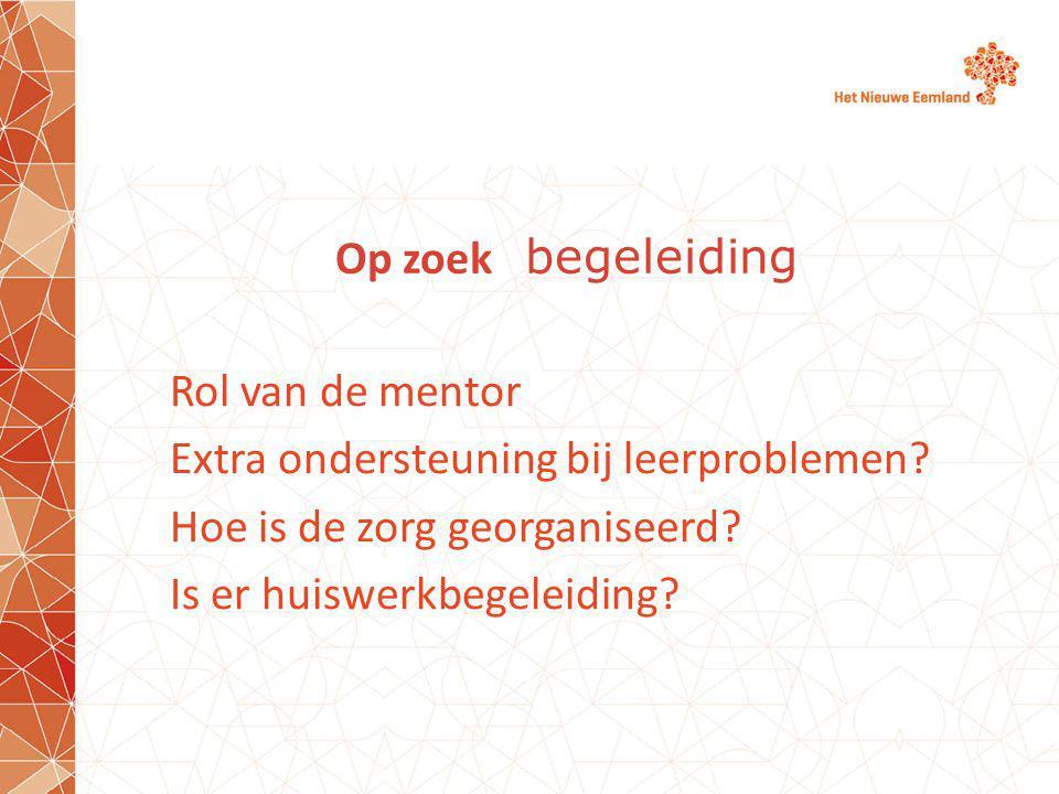 Op zoek begeleiding Rol van de mentor. Extra ondersteuning bij leerproblemen Hoe is de zorg georganiseerd
