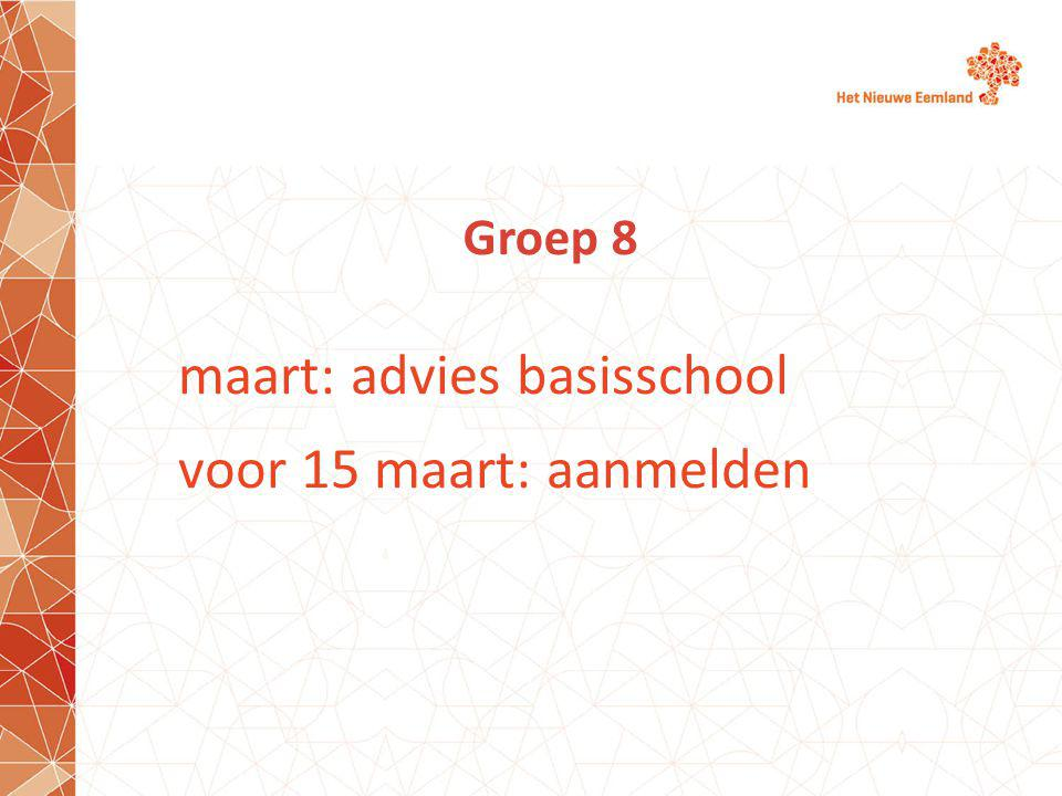 maart: advies basisschool voor 15 maart: aanmelden